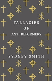 Fallacies of Anti-Reformers ebook by Sydney Smith