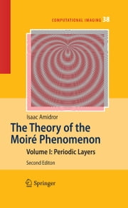 The Theory of the Moiré Phenomenon - Volume I: Periodic Layers ebook by Isaac Amidror