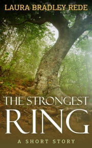 The Strongest Ring (A YA Short Story) ebook by Laura Bradley Rede