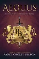 Aequus: A Royal Protector Academy Novel ebook by Randi Cooley Wilson