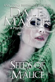 Seeds of Malice - A Psychic Visions Novel ebook by Dale Mayer