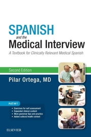 Spanish and the Medical Interview - A Textbook for Clinically Relevant Medical Spanish ebook by Pilar Ortega