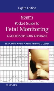 Mosby's Pocket Guide to Fetal Monitoring - E-Book - A Multidisciplinary Approach ebook by Rebecca L. Cypher,Lisa A. Miller, CNM, JD,David A. Miller, MD
