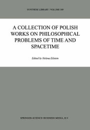 A Collection of Polish Works on Philosophical Problems of Time and Spacetime ebook by Helena Eilstein