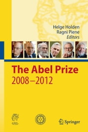 The Abel Prize 2008-2012 ebook by Helge Holden,Ragni Piene