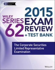 Wiley Series 62 Exam Review 2015 + Test Bank - The Corporate Securities Limited Representative Examination ebook by The Securities Institute of America, Inc.
