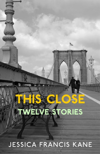 This Close - Stories ebook by Jessica Francis Kane