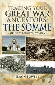 Tracing your Great War Ancestors: The Somme - A Guide for Family Historians ebook by Simon Fowler