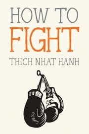 How to Fight ebook by Thich Nhat Hanh, Jason DeAntonis