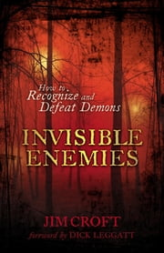 Invisible Enemies - How to Recognize and Defeat Demons ebook by Jim Croft,Dick Leggatt