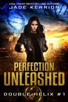 Perfection Unleashed ebook by Jade Kerrion, Double Helix