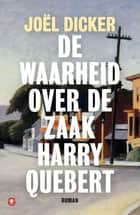 De waarheid over de zaak Harry Quebert ebook by Joël Dicker