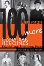 100 More Canadian Heroines ebook by Merna Forster,Julie Payette, OC, CQ