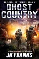 Ghost Country - Catalyst Series, #4 ebook by JK Franks