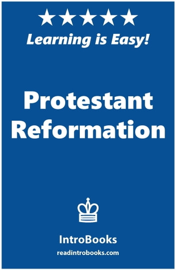 Protestant Reformation ebook by IntroBooks
