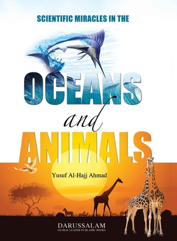 Scientific Miracles in the Oceans & Animals eBook by Darussalam Publishers,Yusuf Al Hajj Ahmed