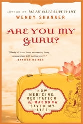 Are You My Guru? - How Medicine, Meditation & Madonna Saved My Life ebook by Wendy Shanker