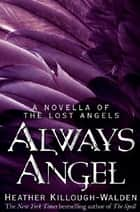 Always Angel: A Lost Angels Novella 0.5 ebook by Heather Killough-Walden