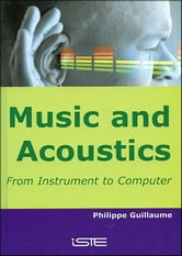 Music and Acoustics - From Instrument to Computer ebook by Philippe Guillaume