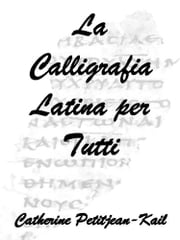 La Calligrafia Latina ebook by Catherine Petitjean-Kail