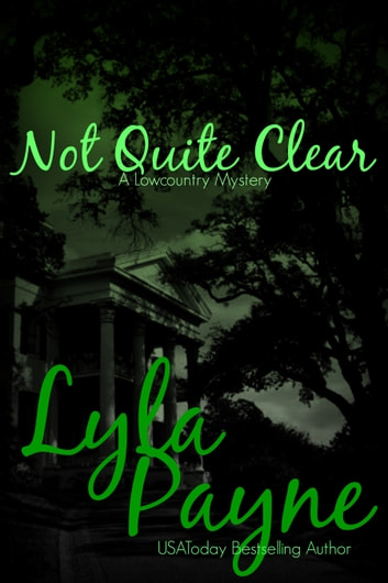 Not Quite Clear (A Lowcountry Mystery) ebook by Lyla Payne