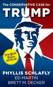 The Conservative Case for Trump ebook by Phyllis Schlafly,Ed Martin,Brett M. Decker
