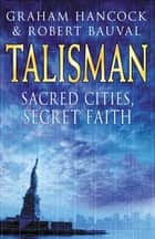 Talisman - Sacred Cities, Secret Faith ebook by Graham Hancock, Robert Bauval