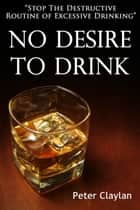 No Desire to Drink ebook by Peter Claylan