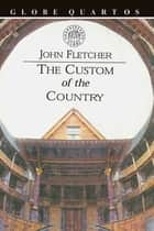 The Custom of the Country ebook by John Fletcher
