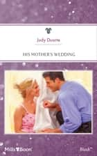His Mother's Wedding ebook by Judy Duarte