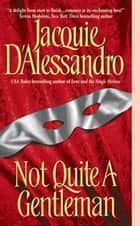 Not Quite A Gentleman ebook by Jacquie D'Alessandro
