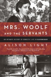 Mrs. Woolf and the Servants - An Intimate History of Domestic Life in Bloomsbury ebook by Alison Light
