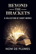 Beyond The Brackets ebook by Nom de Plumes