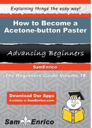 How to Become a Acetone-button Paster - How to Become a Acetone-button Paster ebook by Deane Gainey