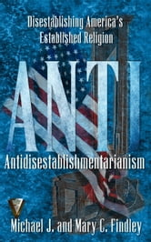 Antidisestablishmentarianism ebook by Mary C. Findley,Michael J. Findley