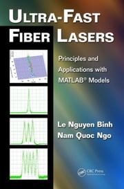 Ultra-Fast Fiber Lasers: Principles and Applications with MATLAB® Models ebook by Binh, Le Nguyen