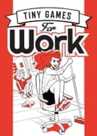 Tiny Games for Work ebook by Paulina Ganucheau, Hide&Seek