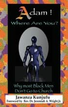 Adam! Where Are You?: Why Most Black Men Don't Go to Church ebook by Dr. Jawanza Kunjufu, Rev. Dr. Jeremiah Wright, Jr.