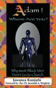 Adam! Where Are You?: Why Most Black Men Don't Go to Church ebook by Dr. Jawanza Kunjufu,Rev. Dr. Jeremiah Wright, Jr.