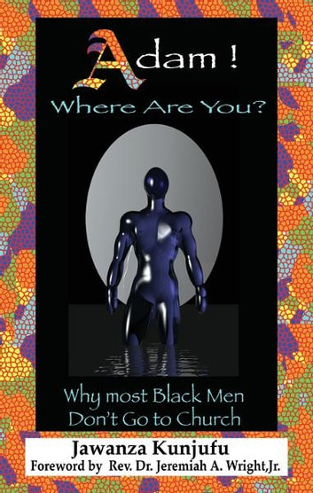 Adam! Where Are You?: Why Most Black Men Don't Go to Church ebook by Dr. Jawanza Kunjufu