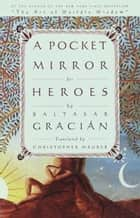 A Pocket Mirror for Heroes ebook by Baltasar Gracian, Christopher Maurer