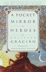 A Pocket Mirror for Heroes ebook by Baltasar Gracian,Christopher Maurer