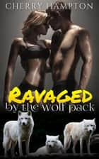 Ravaged by the Wolf Pack ebook by
