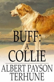 Buff: A Collie - And Other Dog-Stories ebook by Albert Payson Terhune