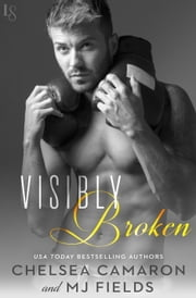 Visibly Broken ebook by Chelsea Camaron,MJ Fields