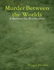 Murder Between the Worlds ebook by Morgan Daimler