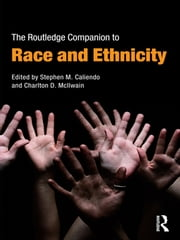 The Routledge Companion to Race and Ethnicity ebook by Stephen M. Caliendo, Charlton D. McIlwain