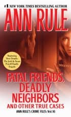 Fatal Friends, Deadly Neighbors ebook by Ann Rule
