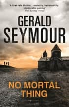 No Mortal Thing - Deadlier than the Mafia: the Calabrian 'Ndrangheta ebook by Gerald Seymour