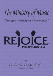 "The Ministry of Music - ""Precepts - Principles - Procedures"" ebook by Carlos D. Caldwell, Jr."
